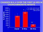 changes in il 6 over the first 36 hrs in chorioamnionitis infants