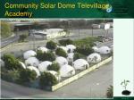 community solar dome televillage academy