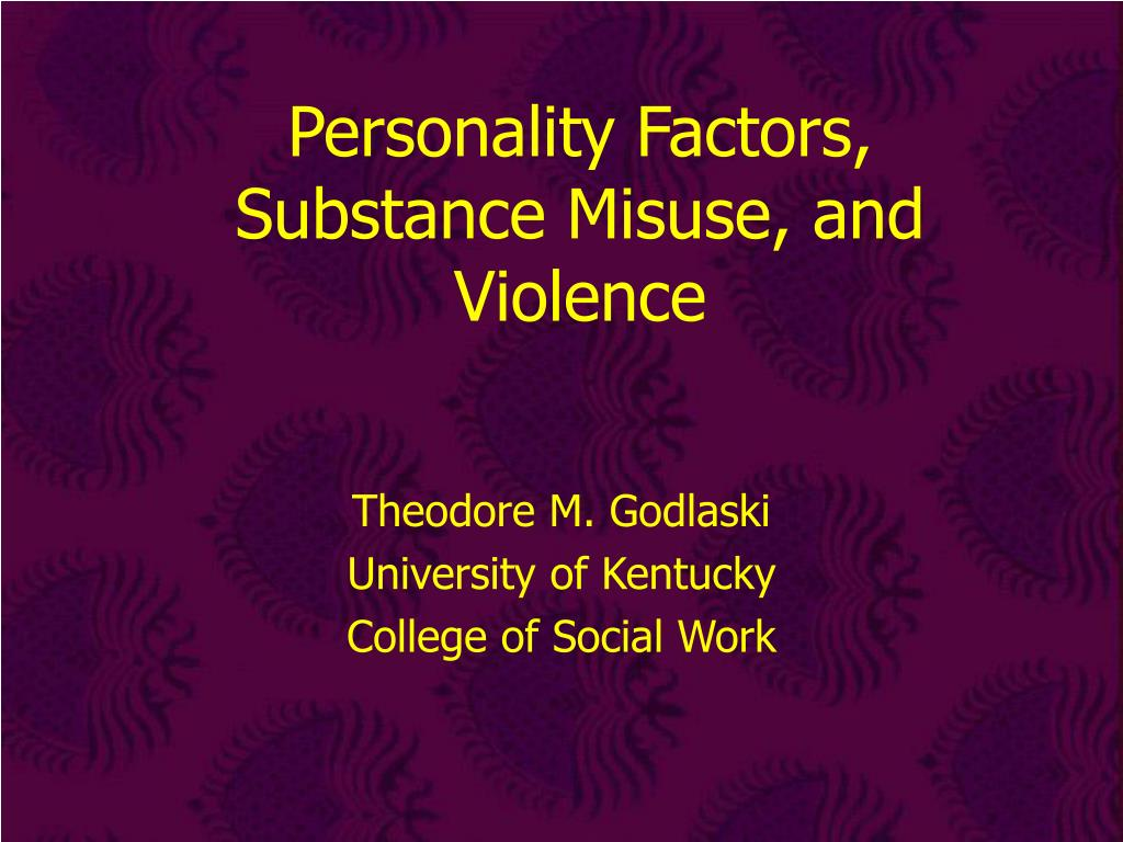 personality factors substance misuse and violence l.
