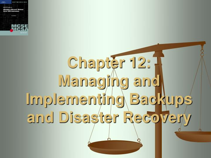 chapter 12 managing and implementing backups and disaster recovery n.