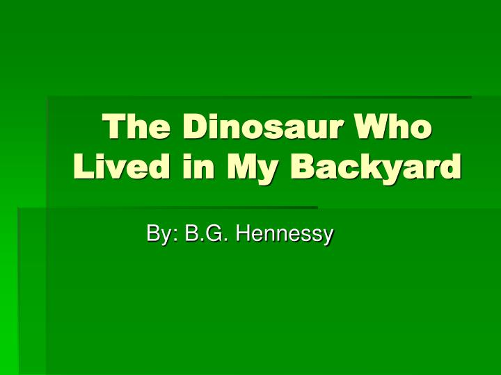 the dinosaur who lived in my backyard n.