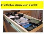 21st century library user user 2 0