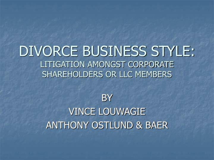 divorce business style litigation amongst corporate shareholders or llc members n.