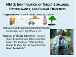 aim 2 identification of target behaviors determinants and change objectives