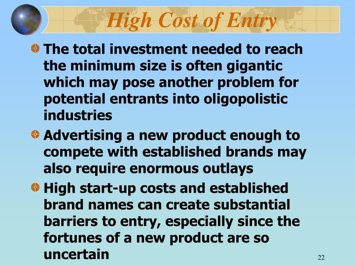 High Cost of Entry