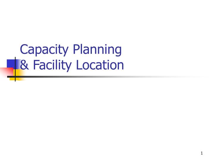 capacity planning facility location n.