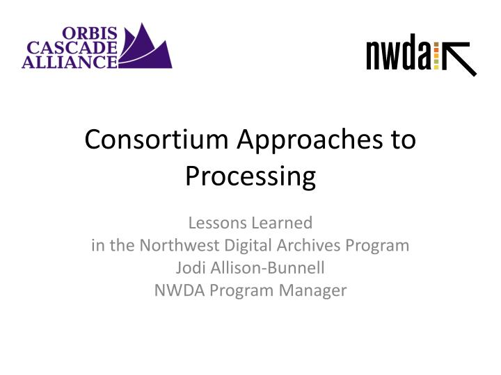 consortium approaches to processing n.