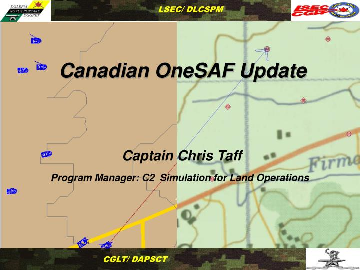 canadian onesaf update captain chris taff program manager c2 simulation for land operations n.
