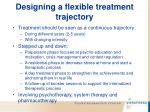 designing a flexible treatment trajectory