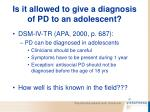 is it allowed to give a diagnosis of pd to an adolescent