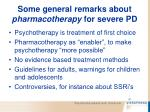 some general remarks about pharmacotherapy for severe pd