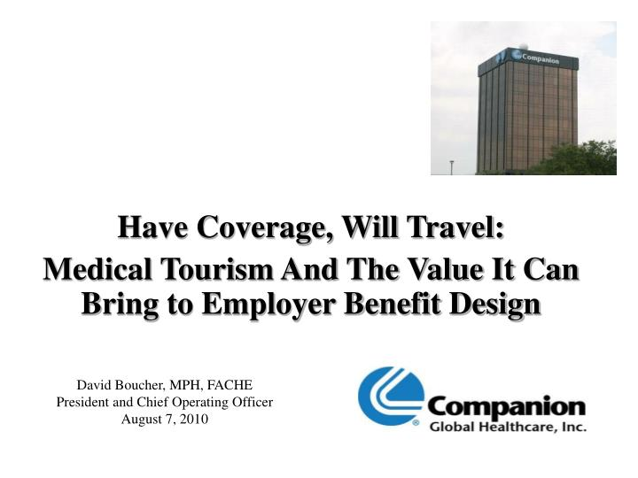 have coverage will travel medical tourism and the value it can bring to employer benefit design n.