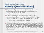 wyniki oblicze za pomoc metody quasi ustalonej