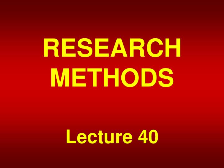 research methods lecture 40 n.