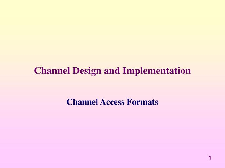 channel design and implementation n.