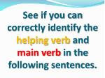 see if you can correctly identify the helping verb and main verb in the following sentences