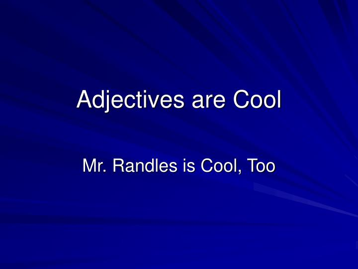 adjectives are cool n.