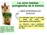 los seres humanos protagonistas de la historia