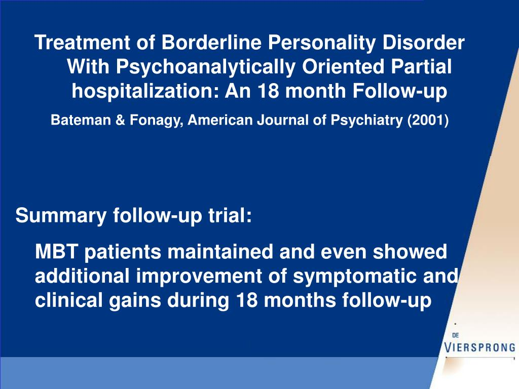 Treatment of Borderline Personality Disorder With Psychoanalytically Oriented Partial hospitalization: An 18 month Follow-up