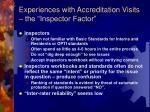 experiences with accreditation visits the inspector factor