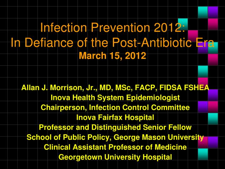 infection prevention 2012 in defiance of the post antibiotic era march 15 2012 n.