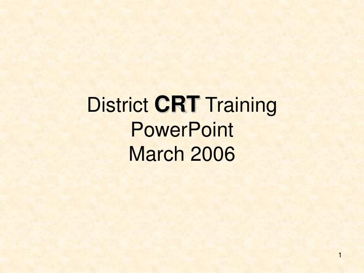 district crt training powerpoint march 2006 n.