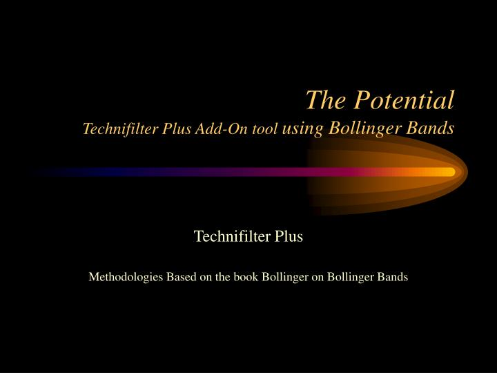 the potential technifilter plus add on tool using bollinger bands n.