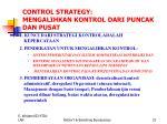 control strategy mengalihkan kontrol dari puncak dan pusat