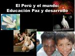 el per y el mundo educaci n paz y desarrollo