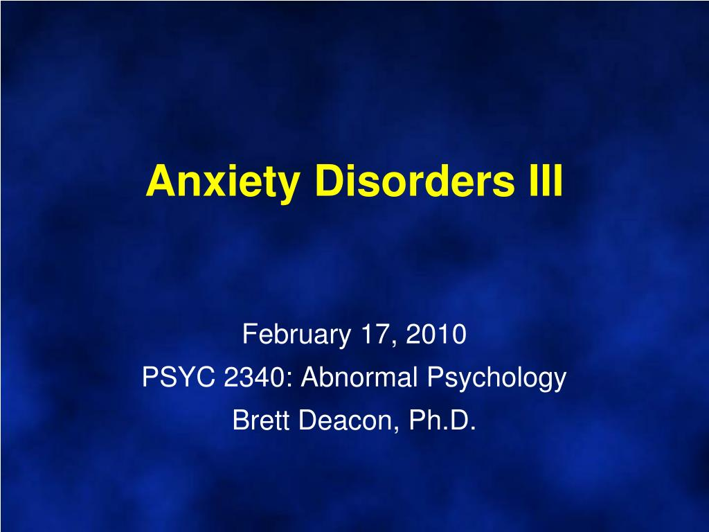 anxiety disorders iii february 17 2010 psyc 2340 abnormal psychology brett deacon ph d l.