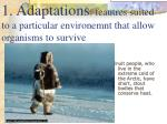 1 adaptations feautres suited to a particular environemnt that allow organisms to survive