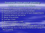 irrational ideas about gambling held by some gamblers1