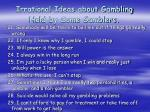 irrational ideas about gambling held by some gamblers2