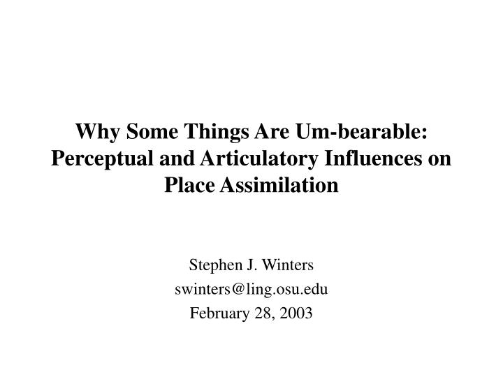 why some things are um bearable perceptual and articulatory influences on place assimilation n.
