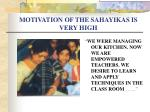 motivation of the sahayikas is very high