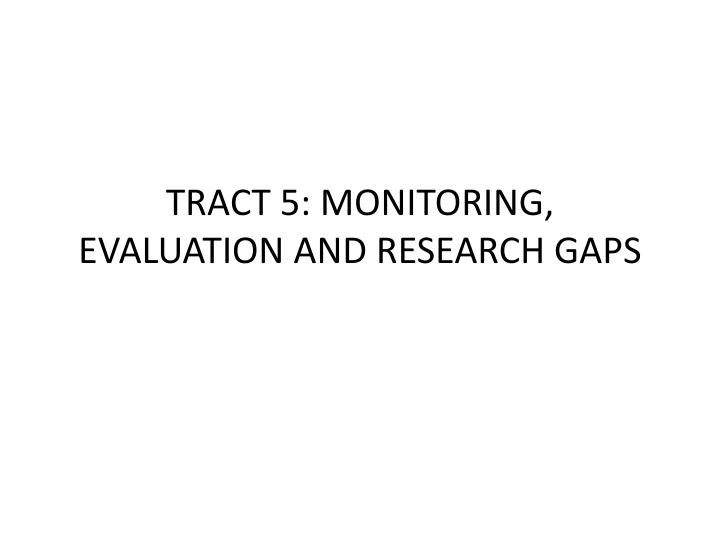 tract 5 monitoring evaluation and research gaps n.