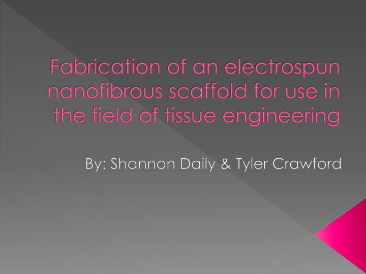 fabrication of an electrospun nanofibrous scaffold for use in the field of tissue engineering n.
