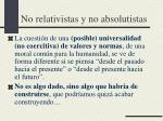 no relativistas y no absolutistas