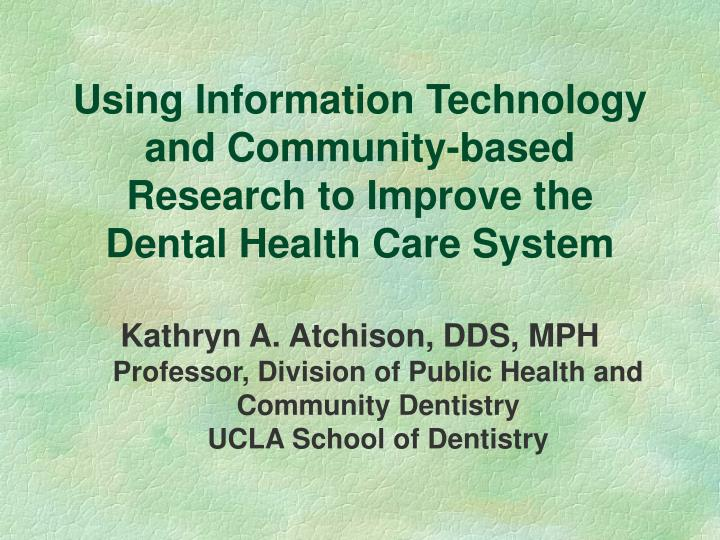 using information technology and community based research to improve the dental health care system n.