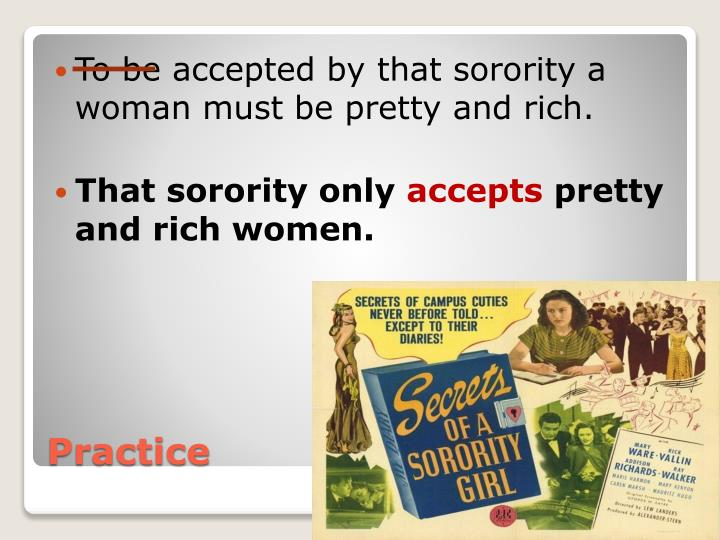 To be accepted by that sorority a woman must be pretty and rich.