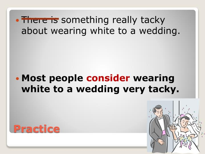 There is something really tacky about wearing white to a wedding.