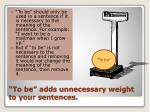 to be adds unnecessary weight to your sentences