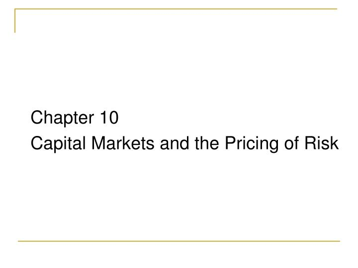 chapter 10 capital markets and the pricing of risk n.