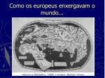 como os europeus enxergavam o mundo