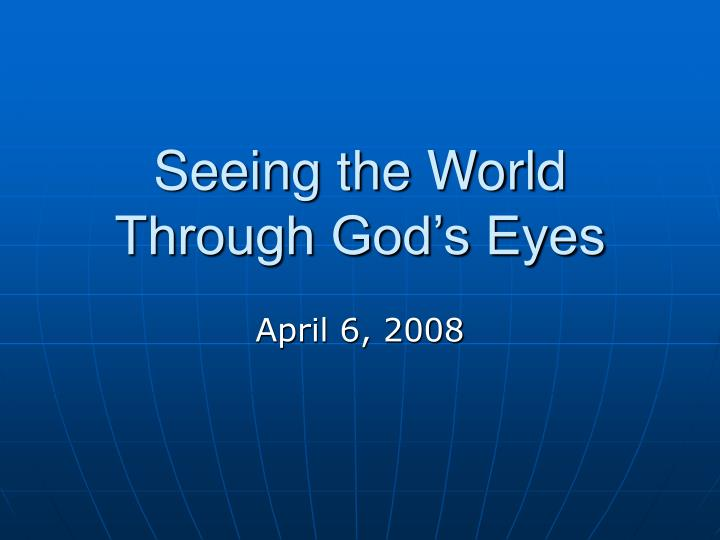 seeing the world through god s eyes n.