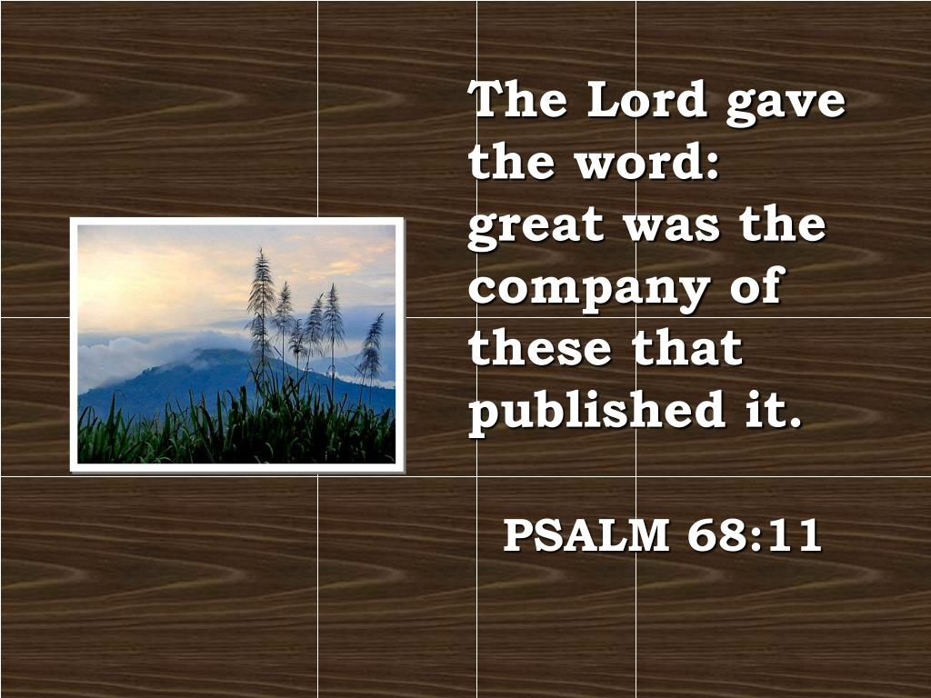The Lord gave the word: great was the company of these that published it.
