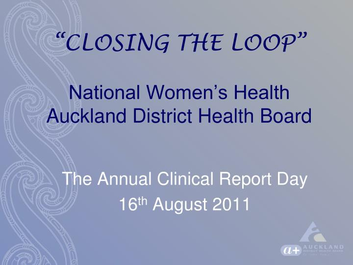 closing the loop national women s health auckland district health board n.
