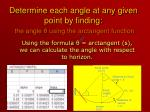 determine each angle at any given point by finding the angle using the arctangent function