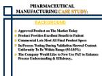 pharmaceutical manufacturing case study