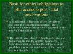 basis for ethical obligations to plan access to post trial interventions